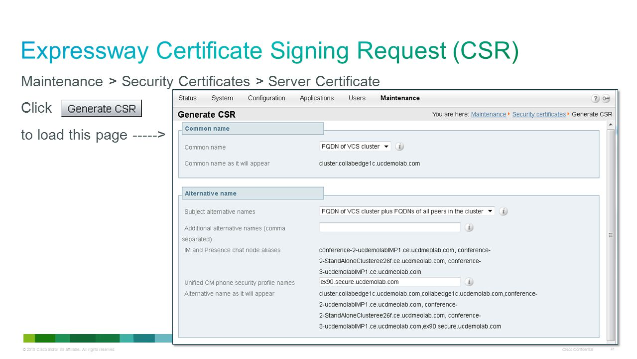 © 2013 Cisco and/or its affiliates. All rights reserved. Cisco Confidential 41 Maintenance > Security Certificates > Server Certificate Click to load