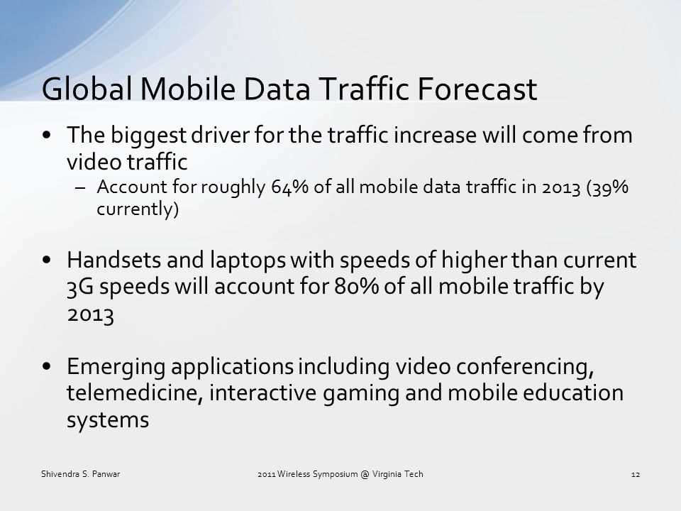 Global Mobile Data Traffic Forecast The biggest driver for the traffic increase will come from video traffic –Account for roughly 64% of all mobile da