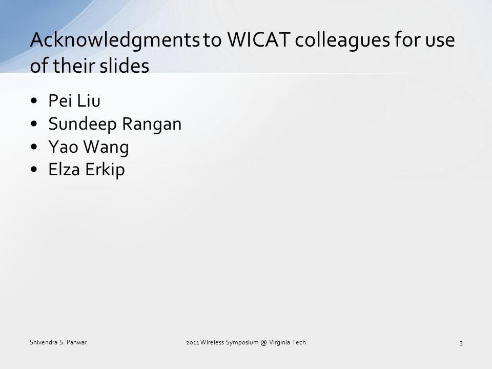 Pei Liu Sundeep Rangan Yao Wang Elza Erkip Acknowledgments to WICAT colleagues for use of their slides Shivendra S. Panwar32011 Wireless Symposium @ V