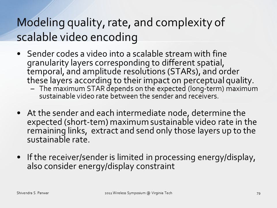 Modeling quality, rate, and complexity of scalable video encoding Sender codes a video into a scalable stream with fine granularity layers correspondi