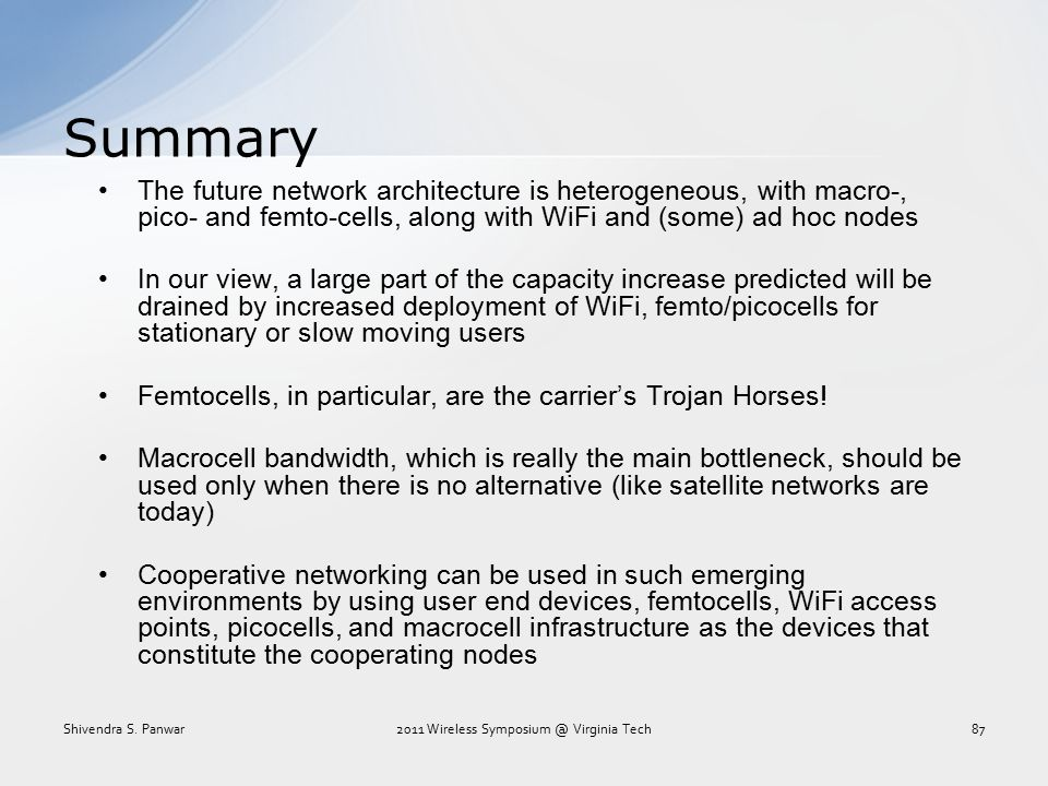 Summary The future network architecture is heterogeneous, with macro-, pico- and femto-cells, along with WiFi and (some) ad hoc nodes In our view, a l