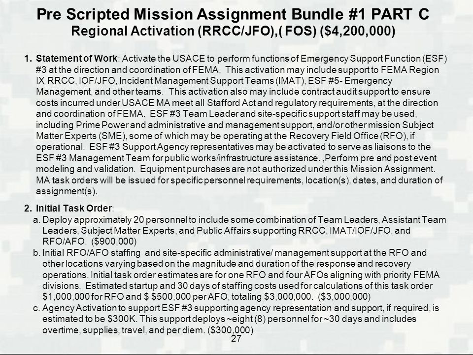 Pre Scripted Mission Assignment Bundle #1 PART C Regional Activation (RRCC/JFO),( FOS) ($4,200,000) 27 1.Statement of Work: Activate the USACE to perf