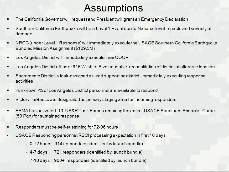 Assumptions  The California Governor will request and President will grant an Emergency Declaration  Southern California Earthquake will be a Level