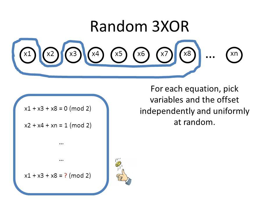 Random 3XOR x1 x2x3x4 x5x6x7 x8xn … x1 + x3 + x8 = 0 (mod 2) x2 + x4 + xn = 1 (mod 2) … x1 + x3 + x8 = .