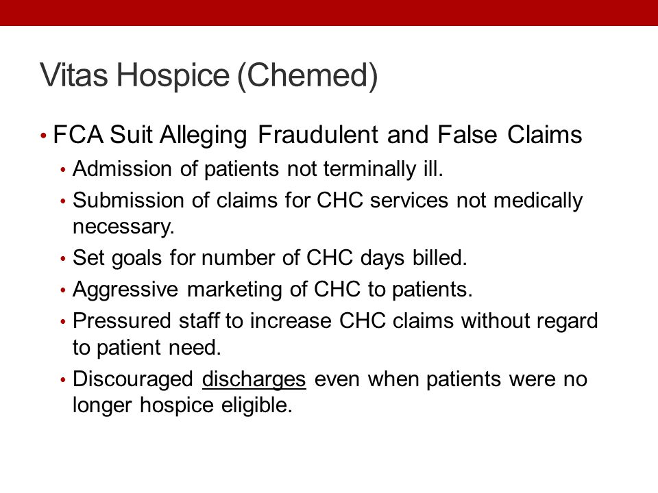 Vitas Hospice (Chemed) FCA Suit Alleging Fraudulent and False Claims Admission of patients not terminally ill.