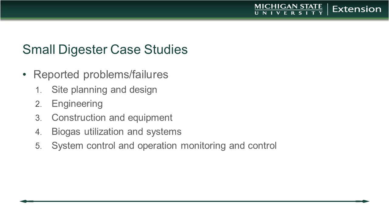 Small Digester Case Studies Reported problems/failures 1. Site planning and design 2. Engineering 3. Construction and equipment 4. Biogas utilization