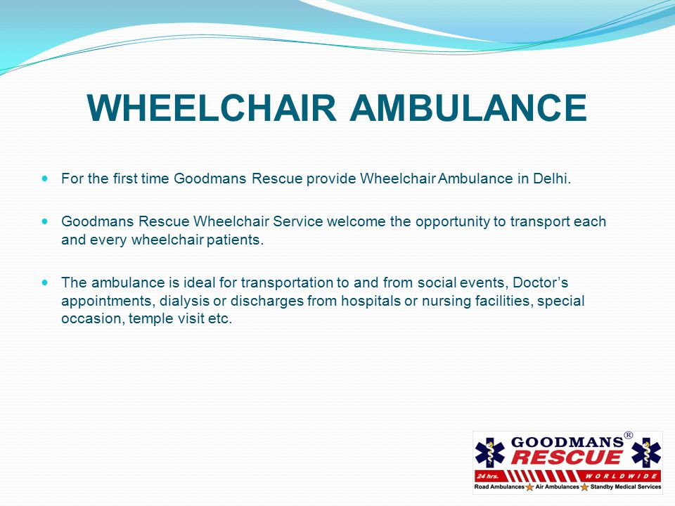 WHEELCHAIR AMBULANCE For the first time Goodmans Rescue provide Wheelchair Ambulance in Delhi.