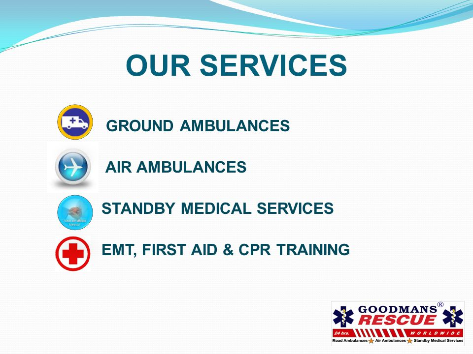 OUR SERVICES GROUND AMBULANCES AIR AMBULANCES STANDBY MEDICAL SERVICES EMT, FIRST AID & CPR TRAINING
