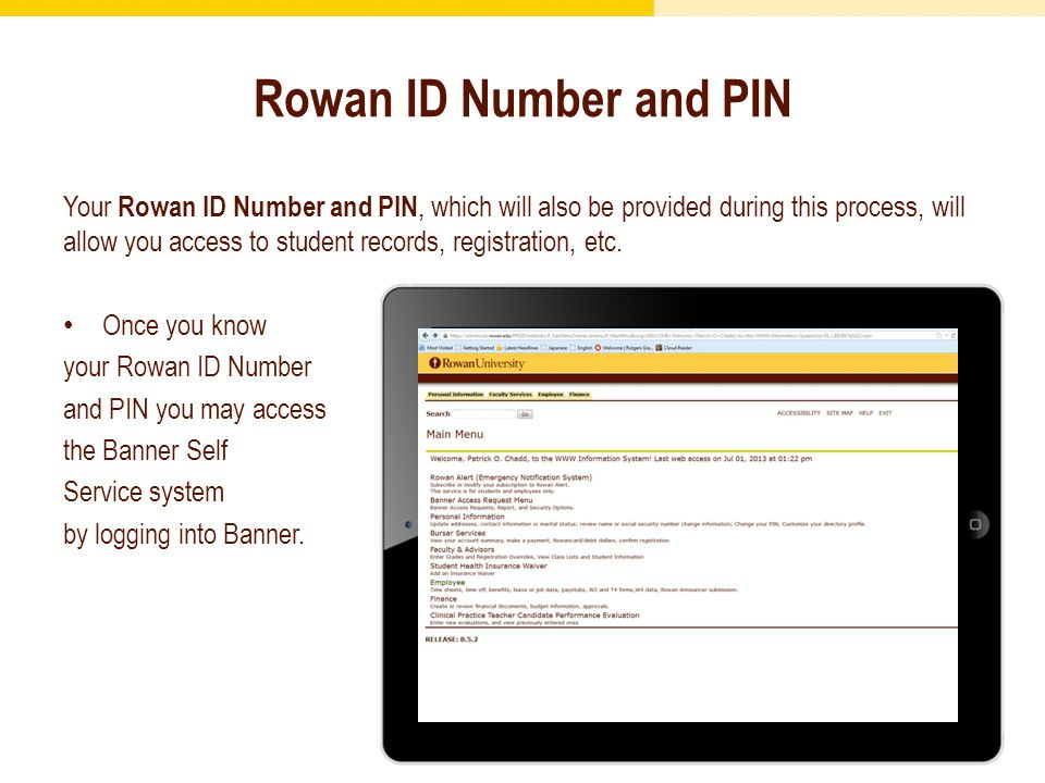 Your Rowan ID Number and PIN, which will also be provided during this process, will allow you access to student records, registration, etc.