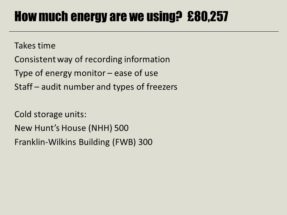 -80°C to -70°C cost savings calculations -80°C freezer at 17.6 kWh per day x 365 x.10p kWh =£642.40 x 44 freezers = £28,265.60 per annum and 136.68 tonnes CO2 -70°C freezer at 12.0kWh per day x 365 x.10p kWh = £438.00 x 19 freezers = £8,322.00 per annum and 40.24 tonnes CO2 Total cost saving per annum by reducing temperatures on 19 freezers has been £3,883.60 (Cost of 19 freezers at -80°C at 17.6 kWh per day x 365 x.10p kWh =£642.40 x 19 = £12,205.6) Total CO2 reduction 18.78 tonnes (19 -80°C freezers 59.02 tonnes CO2 compared to 19 -70°C freezers 40.24 tonnes CO2)