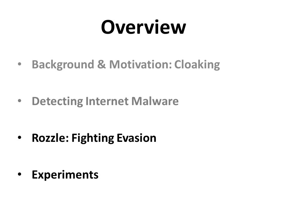 Background & Motivation: Cloaking Detecting Internet Malware Rozzle: Fighting Evasion Experiments Overview