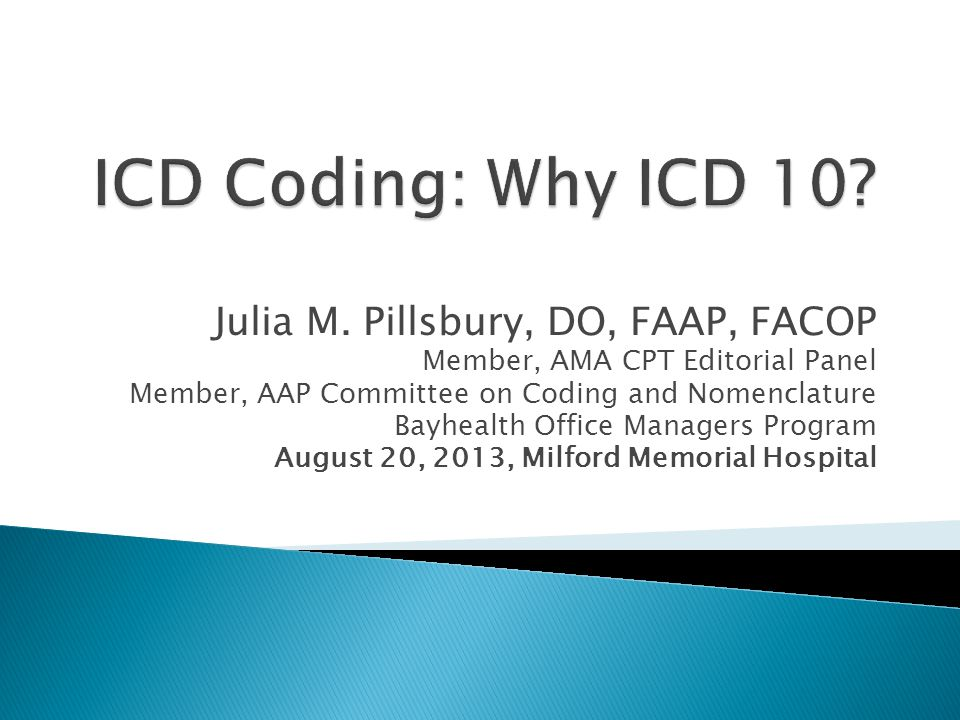 Julia M. Pillsbury, DO, FAAP, FACOP Member, AMA CPT Editorial Panel Member, AAP Committee on Coding and Nomenclature Bayhealth Office Managers Program