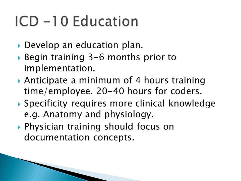  Develop an education plan.  Begin training 3-6 months prior to implementation.  Anticipate a minimum of 4 hours training time/employee. 20-40 hour