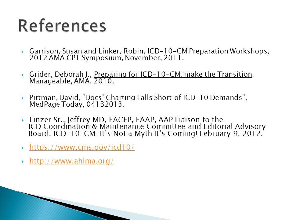  Garrison, Susan and Linker, Robin, ICD-10-CM Preparation Workshops, 2012 AMA CPT Symposium, November, 2011.  Grider, Deborah J., Preparing for ICD-