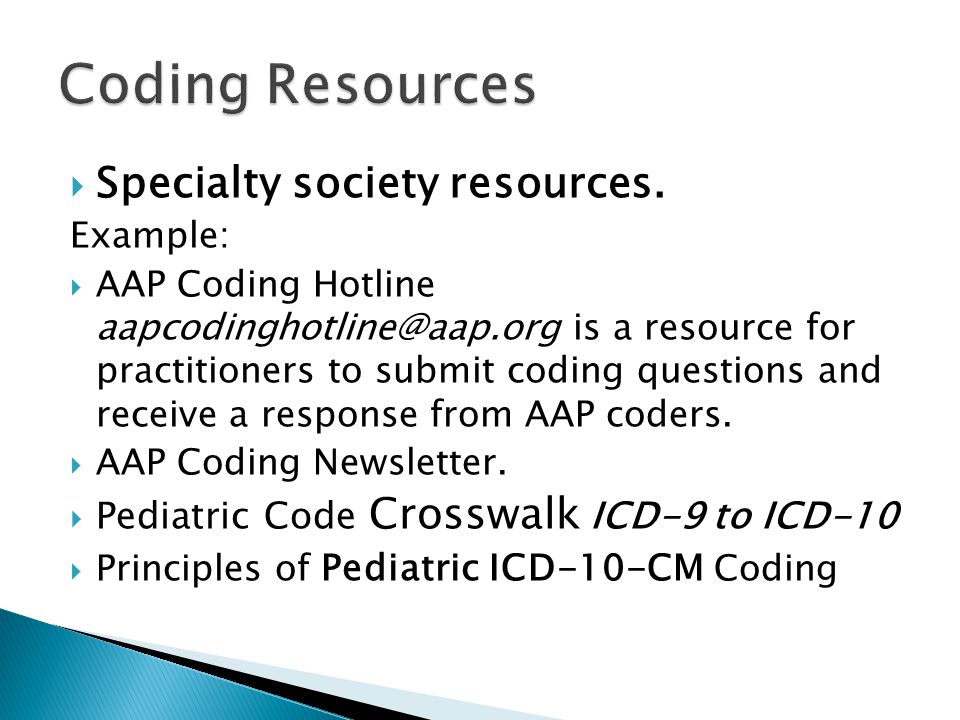 Coding Resources  Specialty society resources. Example:  AAP Coding Hotline aapcodinghotline@aap.org is a resource for practitioners to submit codin