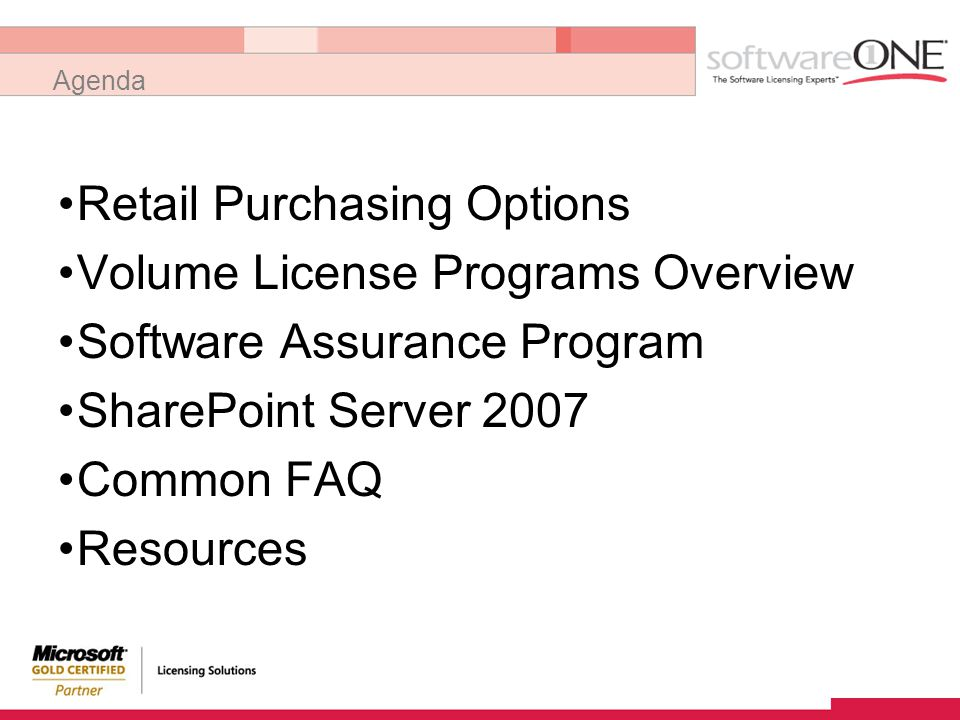 Agenda Retail Purchasing Options Volume License Programs Overview Software Assurance Program SharePoint Server 2007 Common FAQ Resources