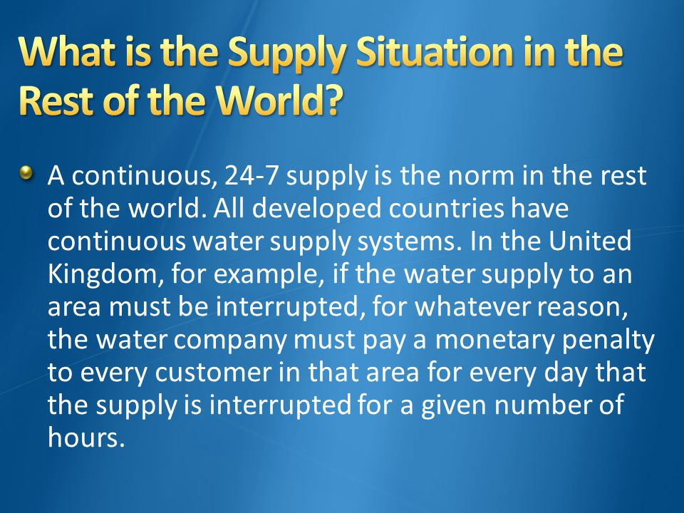A continuous, 24-7 supply is the norm in the rest of the world.