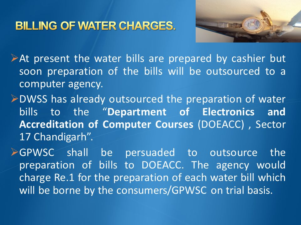  At present the water bills are prepared by cashier but soon preparation of the bills will be outsourced to a computer agency.