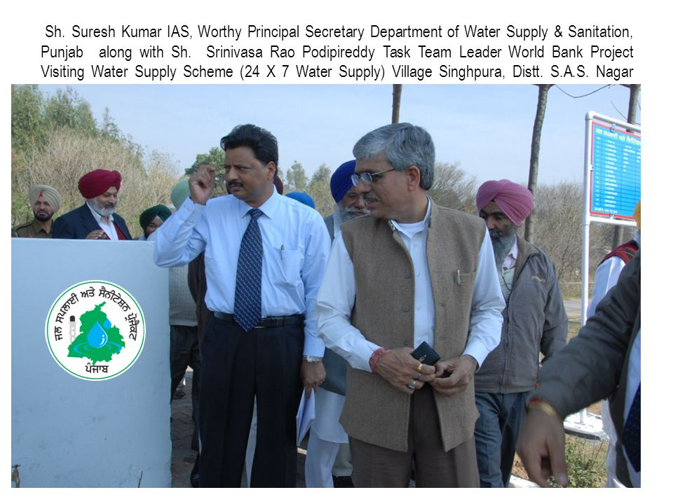 Sh. Suresh Kumar IAS, Worthy Principal Secretary Department of Water Supply & Sanitation, Punjab along with Sh. Srinivasa Rao Podipireddy Task Team Le