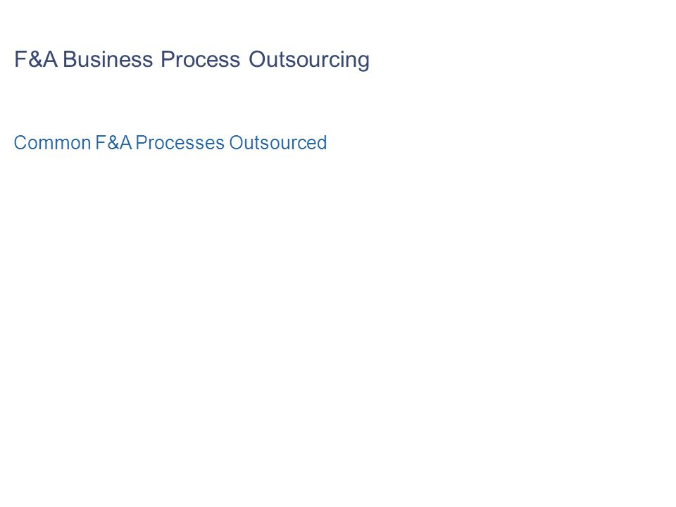 F&A Business Process Outsourcing Common F&A Processes Outsourced