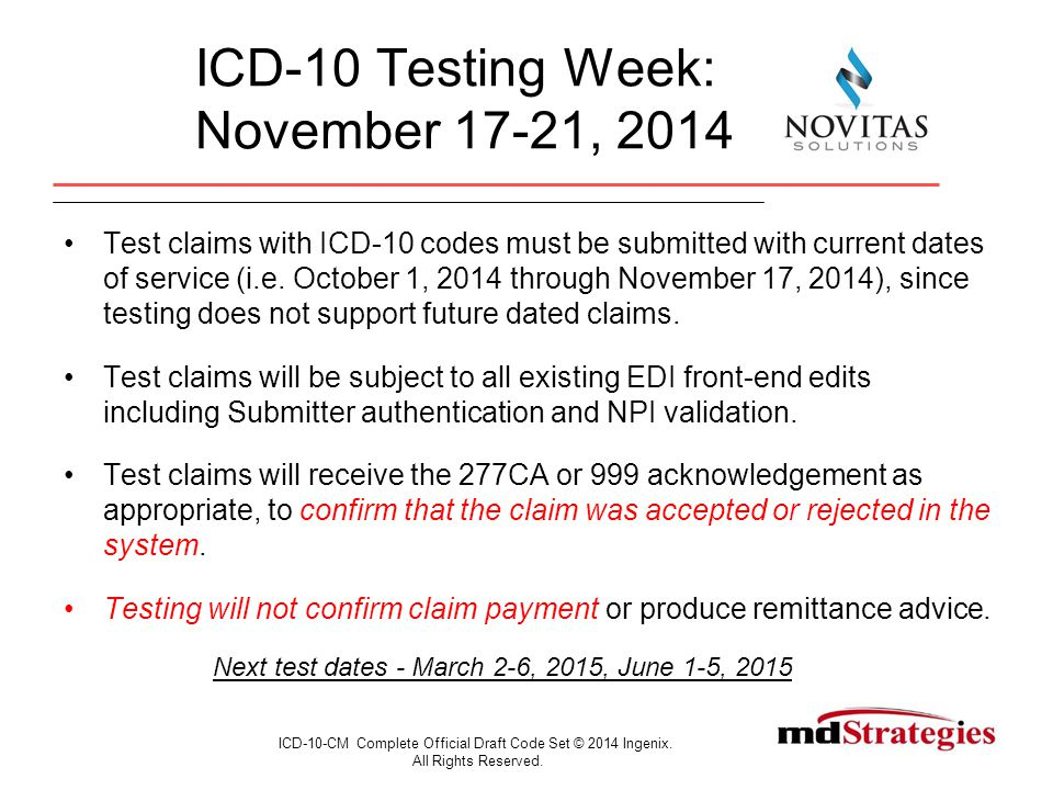 ICD-10 Testing Week: November 17-21, 2014 Test claims with ICD-10 codes must be submitted with current dates of service (i.e.