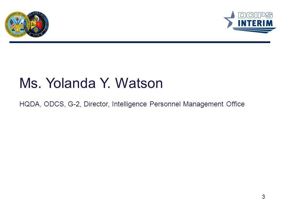 3 Ms. Yolanda Y. Watson HQDA, ODCS, G-2, Director, Intelligence Personnel Management Office