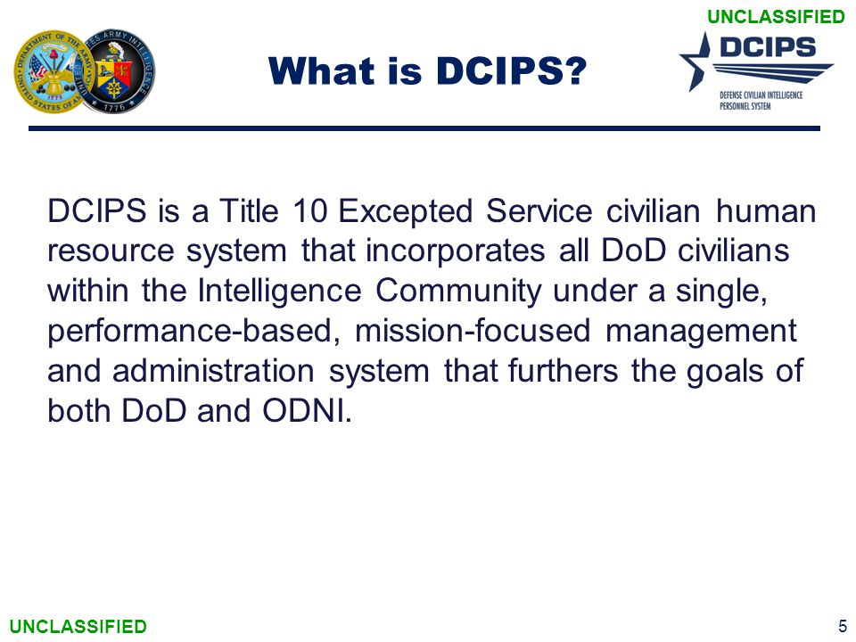 What is DCIPS? DCIPS is a Title 10 Excepted Service civilian human resource system that incorporates all DoD civilians within the Intelligence Communi