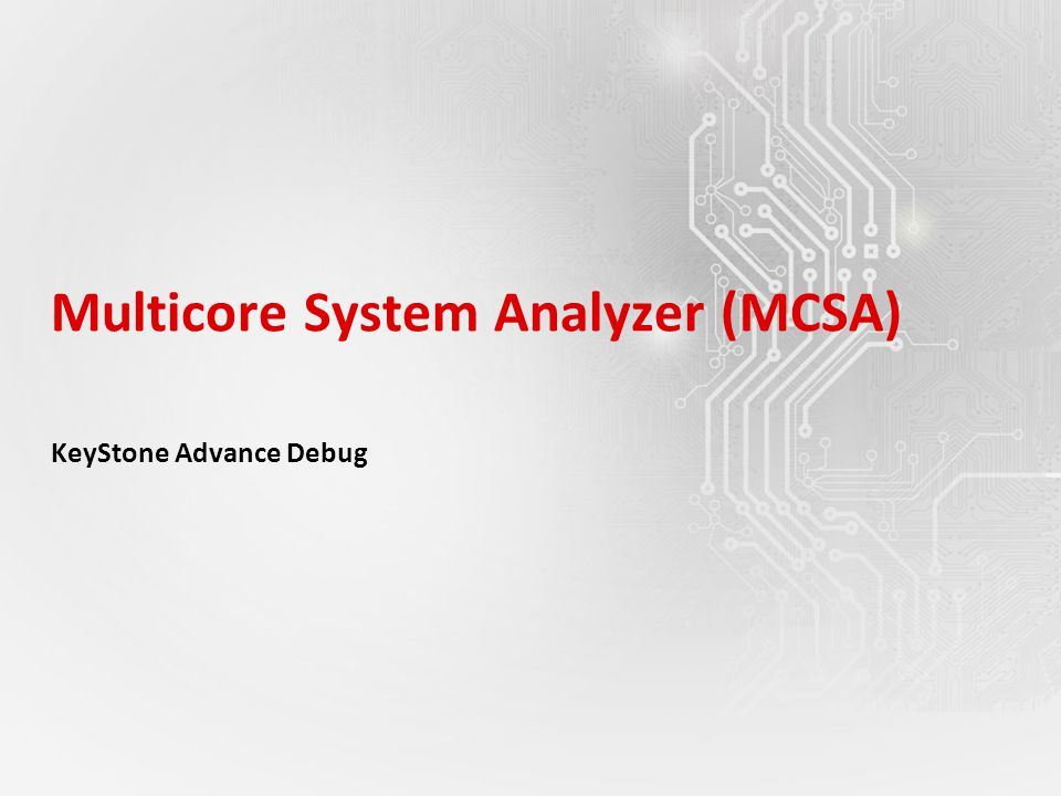 Multicore System Analyzer (MCSA) KeyStone Advance Debug