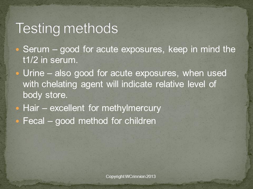 Serum – good for acute exposures, keep in mind the t1/2 in serum.