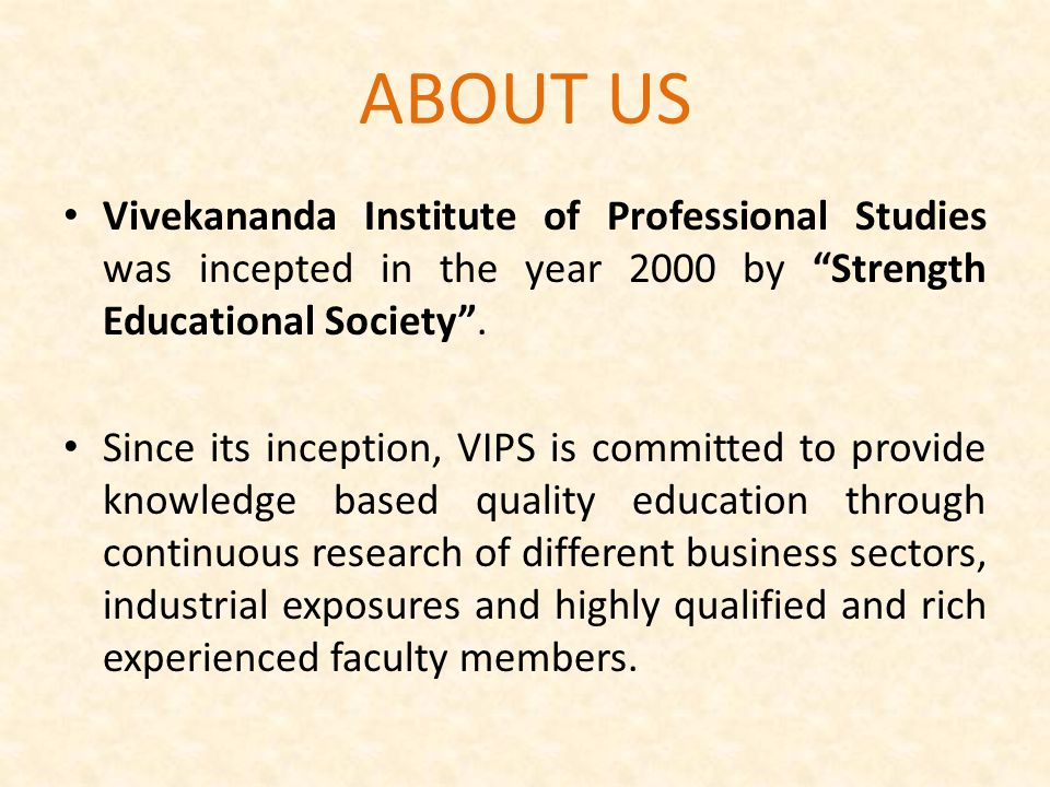 """Vivekananda Institute of Professional Studies was incepted in the year 2000 by """"Strength Educational Society"""". Since its inception, VIPS is committed"""