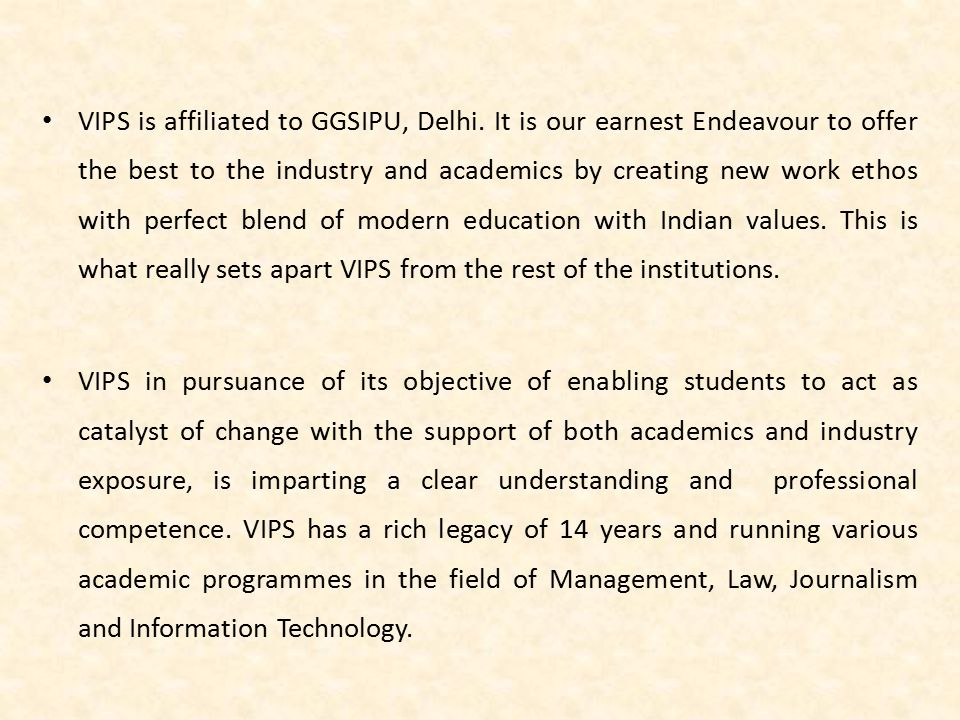 VIPS is affiliated to GGSIPU, Delhi. It is our earnest Endeavour to offer the best to the industry and academics by creating new work ethos with perfe