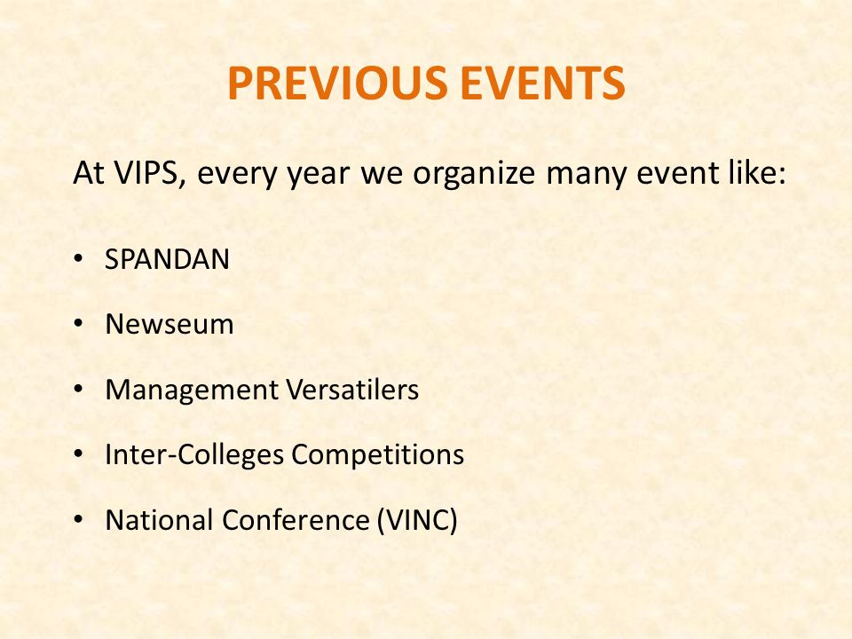 At VIPS, every year we organize many event like: SPANDAN Newseum Management Versatilers Inter-Colleges Competitions National Conference (VINC) PREVIOU