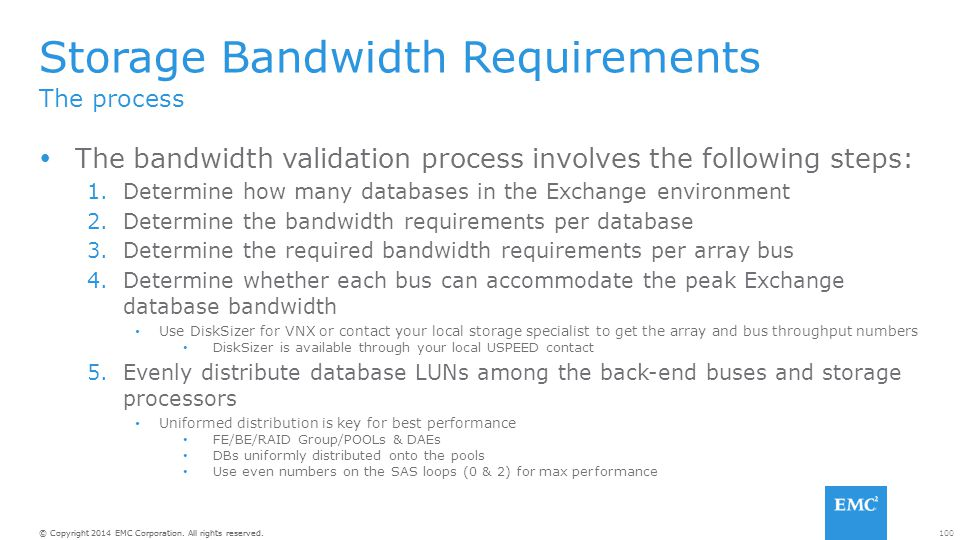 100© Copyright 2014 EMC Corporation. All rights reserved. The process Storage Bandwidth Requirements  The bandwidth validation process involves the f