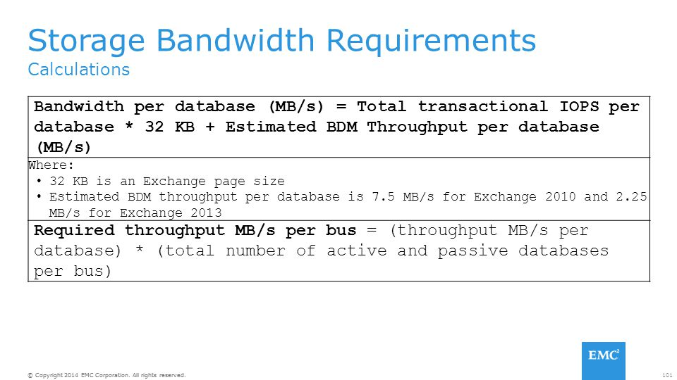 101© Copyright 2014 EMC Corporation. All rights reserved. Calculations Storage Bandwidth Requirements Bandwidth per database (MB/s) = Total transactio