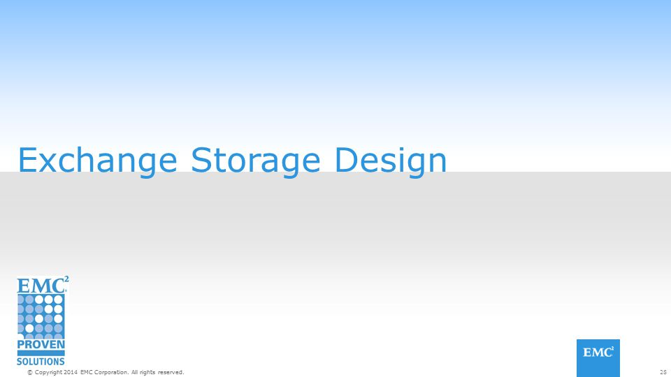 28© Copyright 2014 EMC Corporation. All rights reserved. Exchange Storage Design