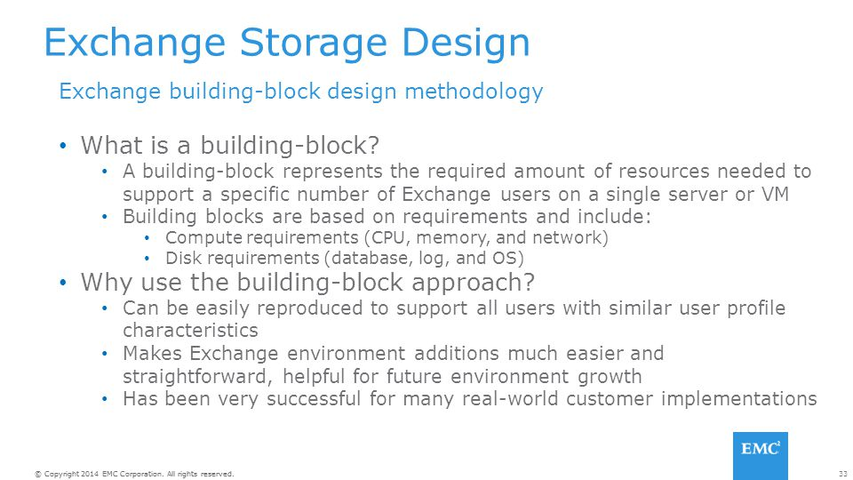 33© Copyright 2014 EMC Corporation. All rights reserved. Exchange Storage Design Exchange building-block design methodology What is a building-block?