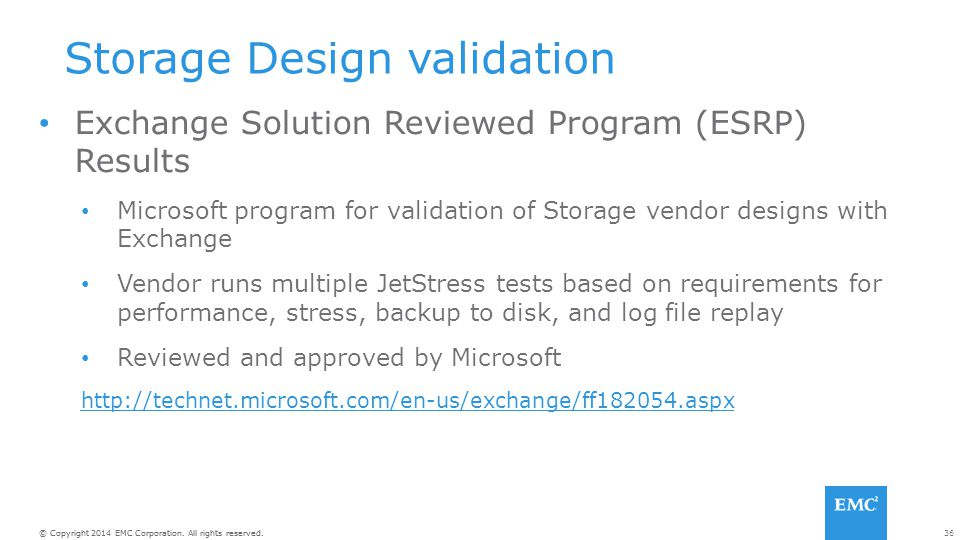 36© Copyright 2014 EMC Corporation. All rights reserved. Storage Design validation Exchange Solution Reviewed Program (ESRP) Results Microsoft program