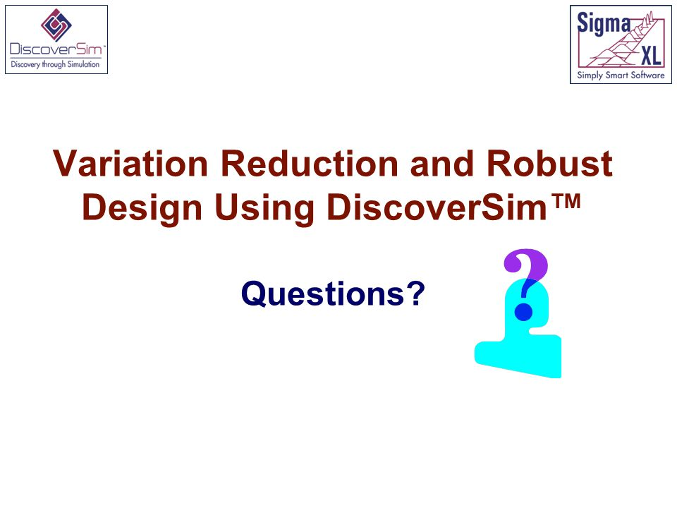 Variation Reduction and Robust Design Using DiscoverSim™ Questions
