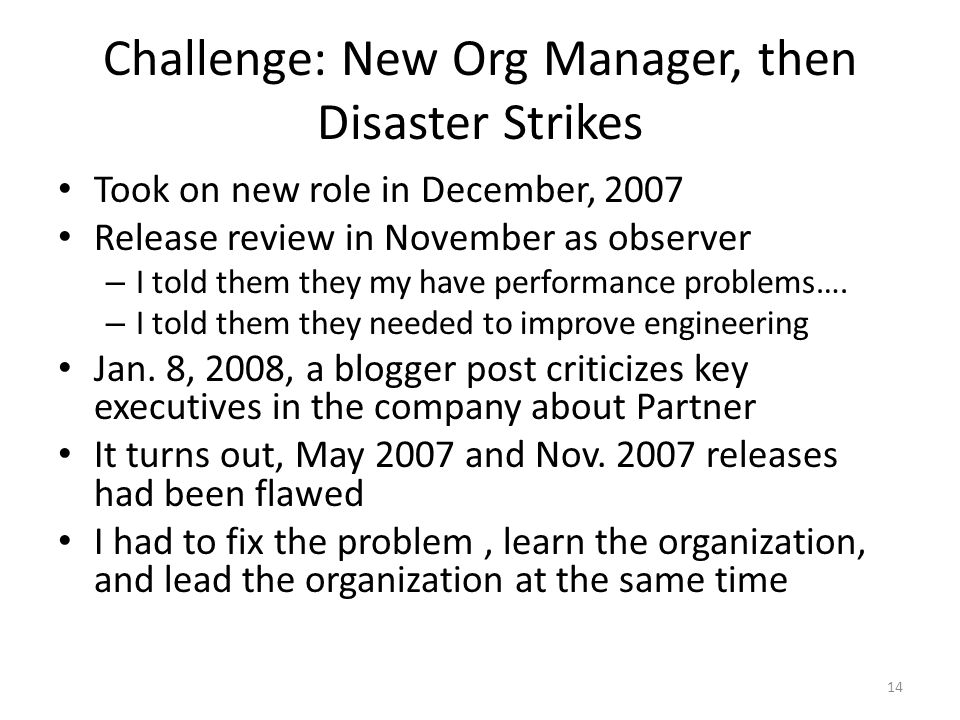 Challenge: New Org Manager, then Disaster Strikes Took on new role in December, 2007 Release review in November as observer – I told them they my have performance problems….