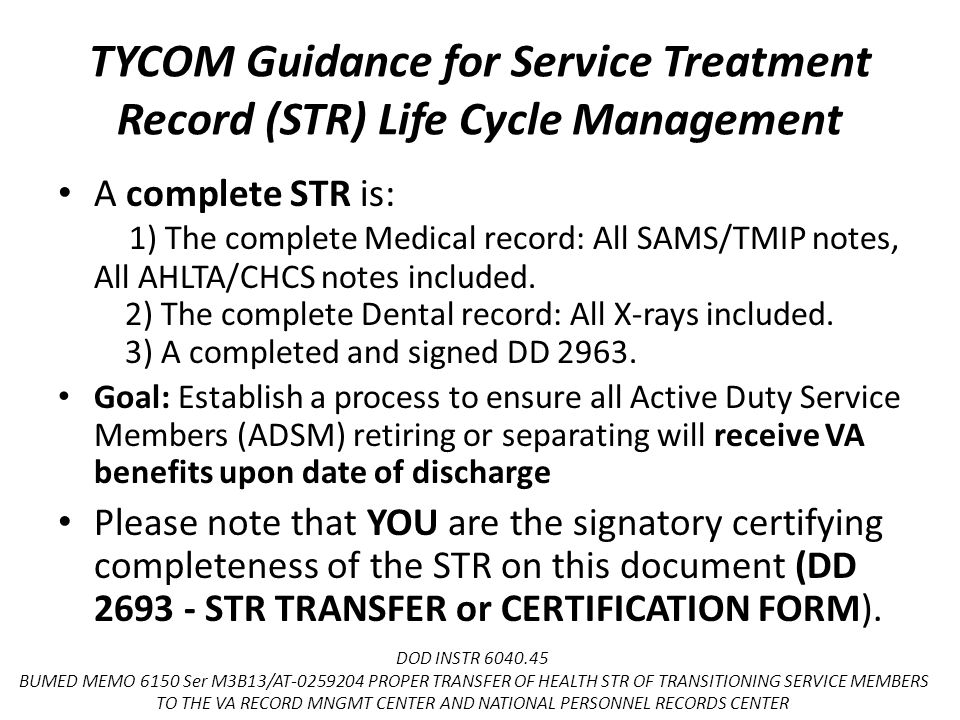 TYCOM Guidance for Service Treatment Record (STR) Life Cycle Management A complete STR is: 1) The complete Medical record: All SAMS/TMIP notes, All AHLTA/CHCS notes included.