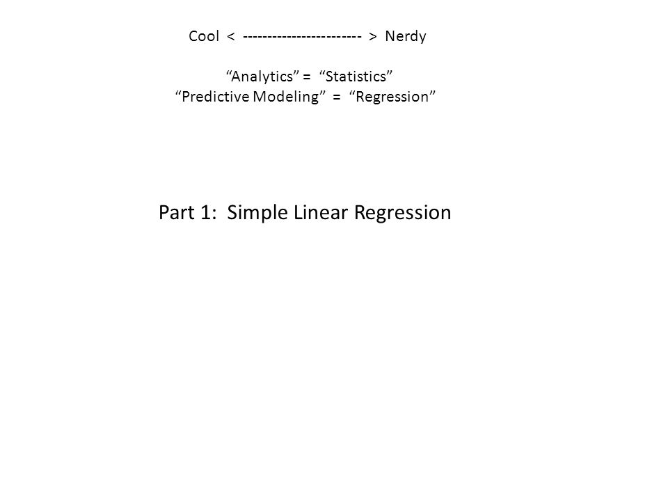 """Cool Nerdy """"Analytics"""" = """"Statistics"""" """"Predictive Modeling"""" = """"Regression"""" Part 1: Simple Linear Regression"""
