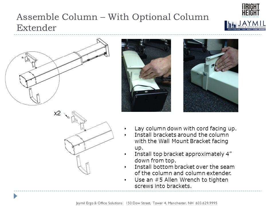 Assemble Column – With Optional Column Extender Jaymil Ergo & Office Solutions 150 Dow Street, Tower 4, Manchester, NH Lay column down with cord facing up.