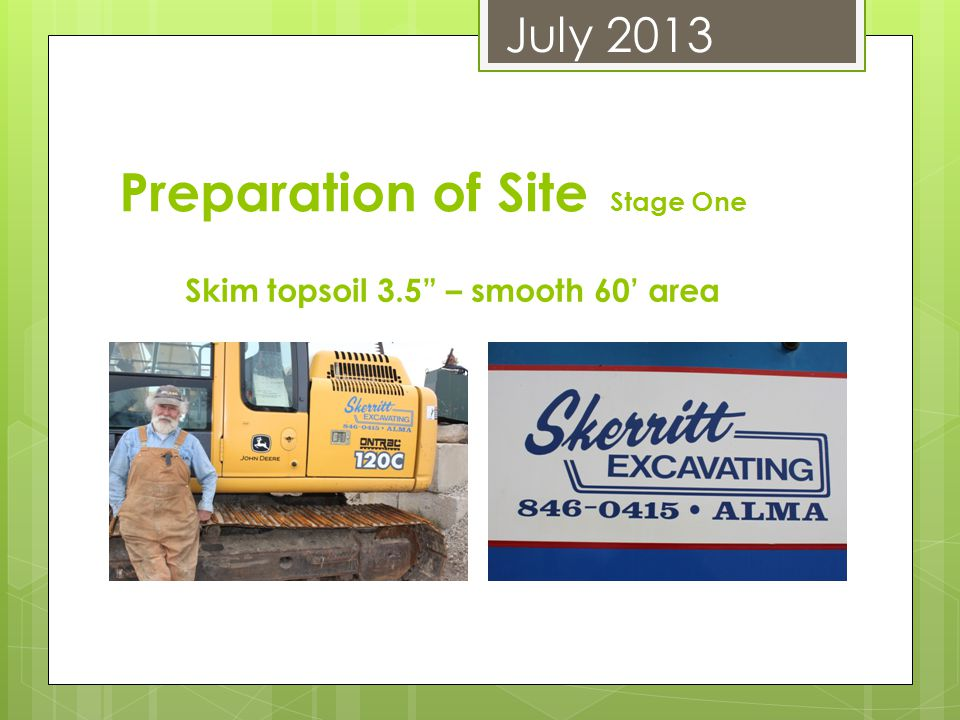 Preparation of Site Stage One Skim topsoil 3.5 – smooth 60' area July 2013