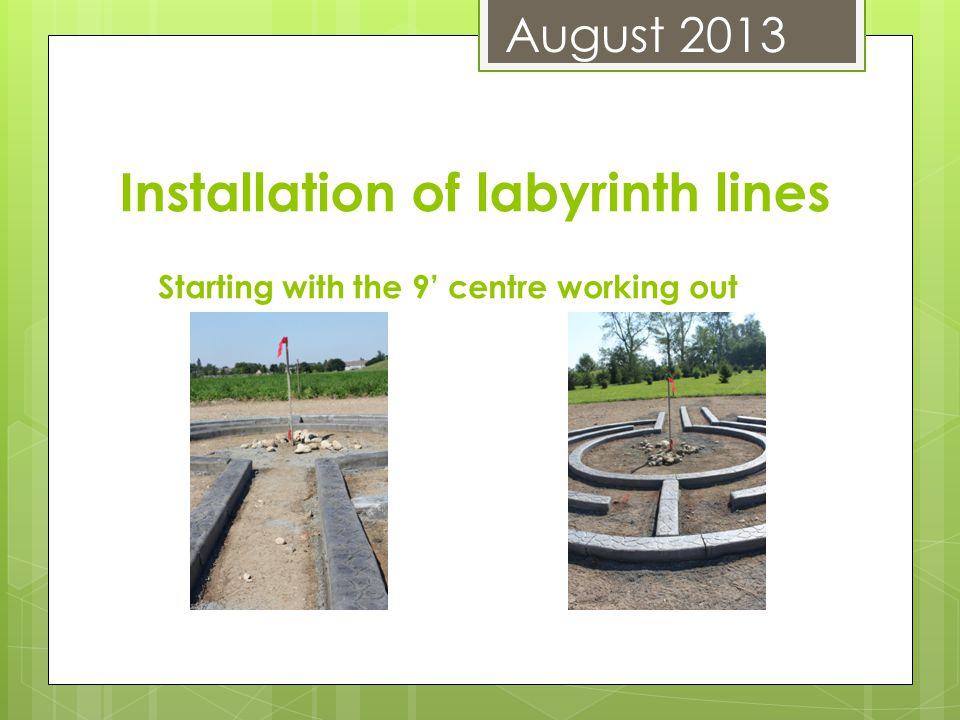 Starting with the 9' centre working out Installation of labyrinth lines August 2013
