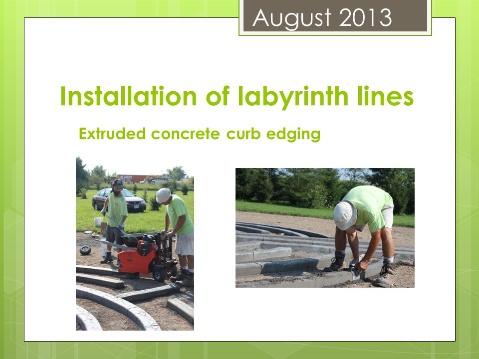 Extruded concrete curb edging Installation of labyrinth lines August 2013