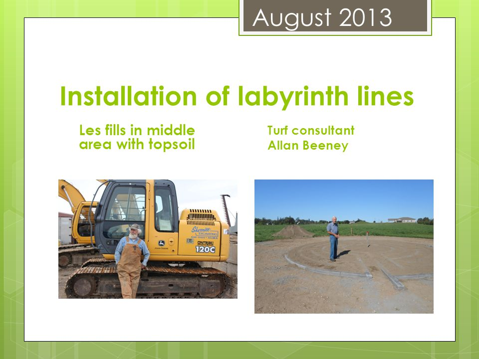 Installation of labyrinth lines Les fills in middle area with topsoil Turf consultant Allan Beeney August 2013