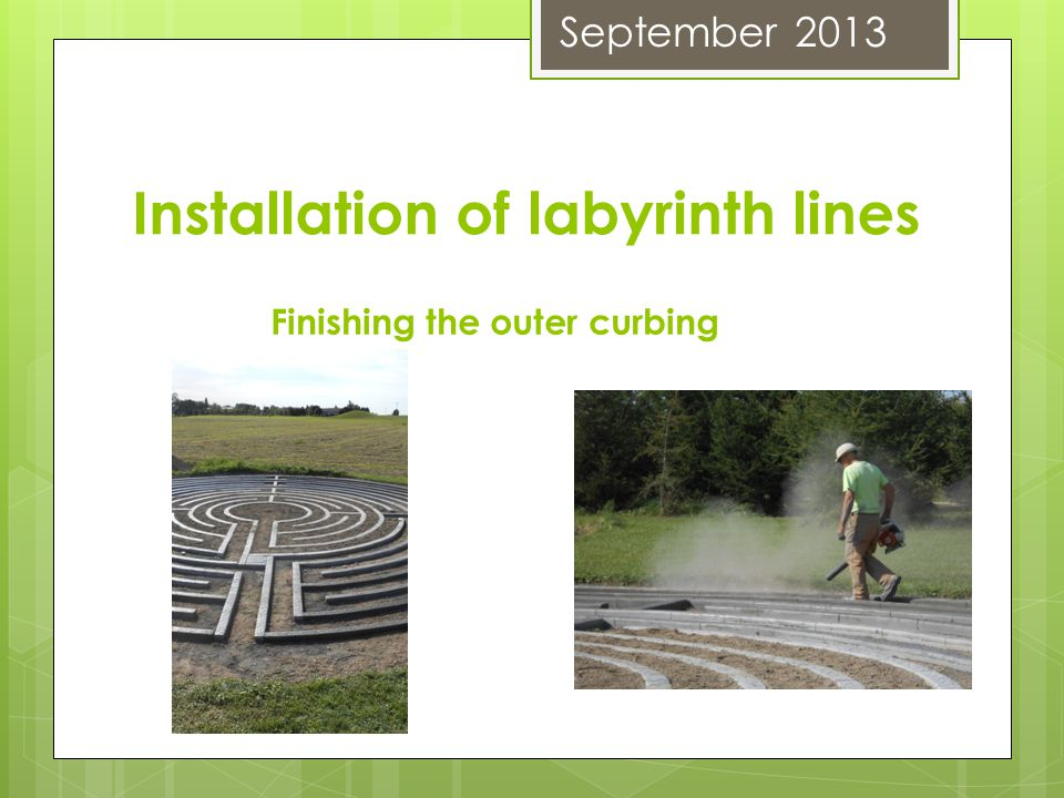 Installation of labyrinth lines Finishing the outer curbing September 2013