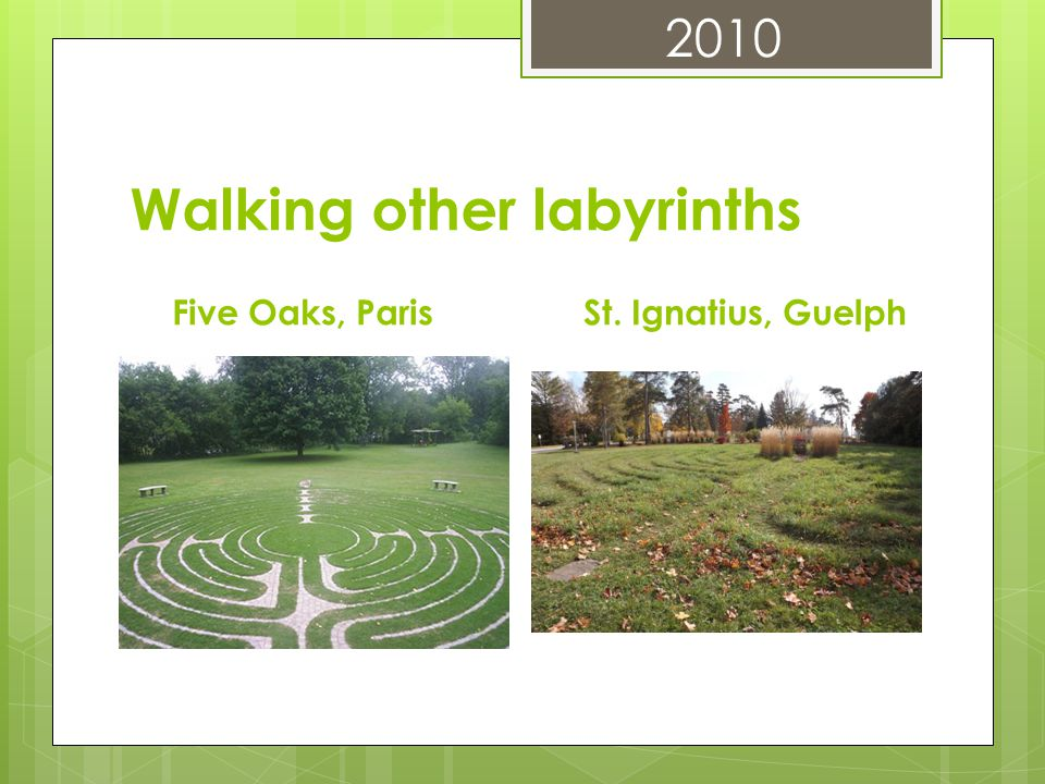 Walking other labyrinths Five Oaks, ParisSt. Ignatius, Guelph 2010