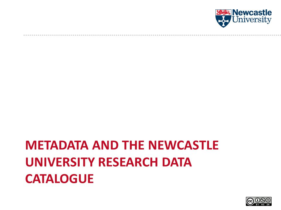 METADATA AND THE NEWCASTLE UNIVERSITY RESEARCH DATA CATALOGUE