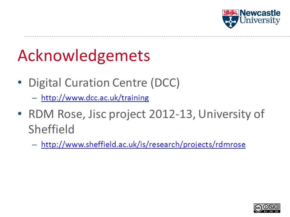 Acknowledgemets Digital Curation Centre (DCC) – http://www.dcc.ac.uk/training http://www.dcc.ac.uk/training RDM Rose, Jisc project 2012-13, University of Sheffield – http://www.sheffield.ac.uk/is/research/projects/rdmrose http://www.sheffield.ac.uk/is/research/projects/rdmrose